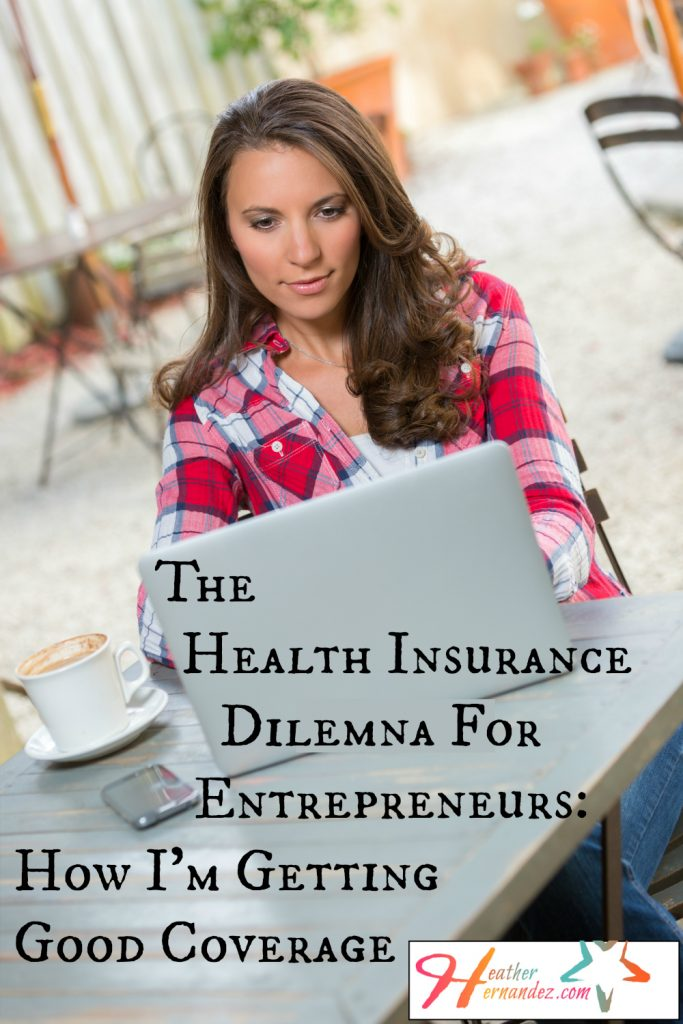 The Health Insurance Dilemna for Entrepreneurs: How I'm Getting Good Coverage